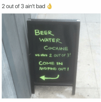 Funny, Cocaine, and Cocain: 2 out of 3 ain't bad  BEER  WATER  COCAINE  WE HAVE 2 ouT oF 3!  COME IN  AND FIND OUT! 3 out of 3 would be better tho | More 👉 @miinute