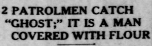 "yesterdaysprint:    The St. Louis Star and Times, Missouri, November 19, 1912   : 2 PATROLMEN CATCH  ""GHOST;"" IT IS A MAN  COVERED WITH FLOUR yesterdaysprint:    The St. Louis Star and Times, Missouri, November 19, 1912"
