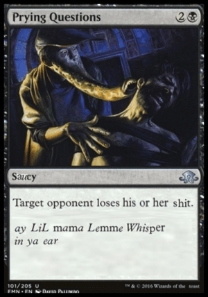 Lil Mama, Shit, and Target: 2  Prying Questions  Saucy  Target opponent loses his or her shit.  ay LiL mama Lemme Whisper  in ya ear  101/20s U  EMN EN DAID PALUMBO  TM&C  2016 Wizards of the  toast made this like two years ago shitposting with a friend