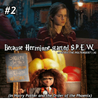 She started it in Goblet of fire....but im a bit lazy to go do the entire edit all over again Q-what was the best thing that happened to you in 2016? Tag a friend! 50reasonstoreadharrypotter harrypotter potterhead:  #2  S.P.E.W  Because Hermione started  @PEEVES. THE POLTERGEIST IIIG  SOCLEH  (in Harry Potter and the Order of the Phoenix) She started it in Goblet of fire....but im a bit lazy to go do the entire edit all over again Q-what was the best thing that happened to you in 2016? Tag a friend! 50reasonstoreadharrypotter harrypotter potterhead