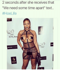 """Memes, Text, and Time: 2 seconds after she receives that  """"We need some time apart"""" text..  #HoeLife  IG @_Taxo  Ja  YOUR  Jackie  30  eChristie She flip the script like LaLa did to Melo"""