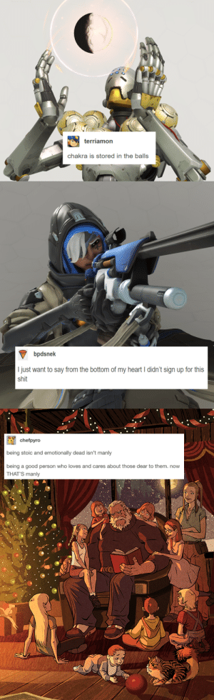 Shit, Tumblr, and Blog: 2  terriamon  chakra is stored in the balls   bpdsnek  Ijust want to say from the bottom of my heart I didn't sign up for this  shit   chefpyro  being stoic and emotionally dead isn't manly  being a good person who loves and cares about those dear to them. now  THAT'S manly incorrect-overwatch-quotations: a few heroes + some text posts