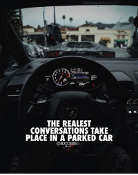 I can relate.. can you? - - Lamborghini Cars Vibes thoughts: 2.  THE REALEST  CONVERSATIONS TAKE  PLACE IN A PARKED CAR I can relate.. can you? - - Lamborghini Cars Vibes thoughts