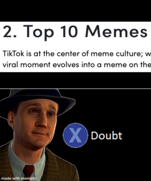 Low quality OC: 2. Top 10 Memes  TikTok is at the center of meme culture; w  viral moment evolves into a meme on the  X Doubt  made with mematic Low quality OC