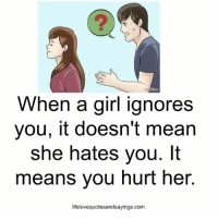 Girl, Mean, and Her: 2  wik  When a girl ianores  you, it doesn't mean  she hates you. It  means you hurt her  lifelovequotesandsayings.com