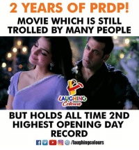 Movie, Record, and Time: 2 YEARS OF PRDP  MOVIE WHICH IS STILL  TROLLED BY MANY PEOPLE  LAUGHING  Colo  BUT HOLDS ALL TIME 2ND  HIGHEST OPENING DAY  RECORD  rLLD ,回參/laughingcolours #2YearsOfPremRatanDhanPaayo