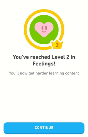 I AN PLEASED WITH MY DUOLINGO PROGRESS. VERY SATISFACTORY.: 2  You've reached Level 2 in  Feelings!  You'll now get harder learning content  CONTINUE I AN PLEASED WITH MY DUOLINGO PROGRESS. VERY SATISFACTORY.