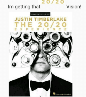 2020 Vision in 2020: 20/20  Im getting that  Vision!  PHARG  JUSTIN TIMBERLAKE  THE 20/20  EXPE RIEN CE  ZHAL LEONARD 2020 Vision in 2020