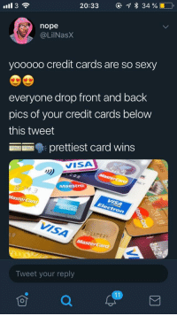 So pretty 😍😍 (via /r/BlackPeopleTwitter): 20:33  34 %  ll 3  nope  @LilNasX  yooo0o credit cards are so sexy  everyone drop front and back  pics of your credit cards below  this tweet  prettiest card wins  VISA  NLY  Maestro  VISA  Tweet your reply So pretty 😍😍 (via /r/BlackPeopleTwitter)