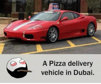 Twitter: BLB247 Snapchat : BELIKEBRO.COM belikebro sarcasm meme Follow @be.like.bro: 20  A Pizza delivery  vehicle in Dubai. Twitter: BLB247 Snapchat : BELIKEBRO.COM belikebro sarcasm meme Follow @be.like.bro