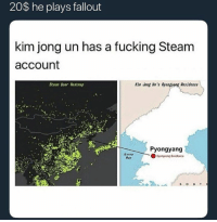 Fucking, Kim Jong-Un, and Steam: 20$ he plays fallout  kim jong un has a fucking Steam  account  Steam User Heatnap  Kin Jong Un's Ryongsong Residence  Pyongyang  Korea  Bay  3 O U T 36 Pictures Guaranteed To Make You Laugh Every Time