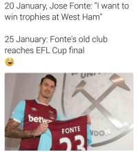 Memes, 🤖, and Ham: 20 January, Jose Fonte: I want to  win trophies at West Ham  25 January: Fonte's old club  reaches EFL Cup final  betwa  FONTE  NDON