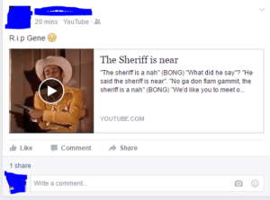"memehumor:  I know that's MY favorite Gene Wilder scene..http://memehumor.tumblr.com: 20 mins-YouTube-  R.i.p Gene  The Sheriff is near  The sheriff is a nah"" (BONG) ""What did he say""? ""He  said the sheriff is near"". ""No ga don flam gammit, the  sheriff is a nah"" (BONG) ""We'd like you to meet o…  YOUTUBE.COM  Like Comment Share  Comment  →Share  1 share  Write a comment.. memehumor:  I know that's MY favorite Gene Wilder scene..http://memehumor.tumblr.com"