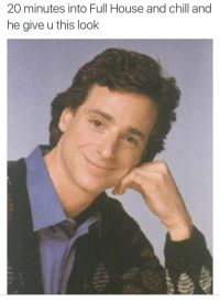 she knows it's go time: 20 minutes into Full House and chill and  he give u this look she knows it's go time