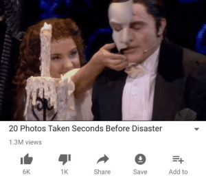 the-phantom-of-the-blog: mutifandomqueen:   phantomoftheoperea:   phantom-of-the-keurig:   opera-ghost:  original  God damn that's a quality meme   Can we please acknowledge how cute Christine's smile is, though?   She just wanted to be playful and have a good time poor babe   She didn't deserve any of what came afterwards : 20 Photos Taken Seconds Before Disaster  1.3M views  6K  1K  Share  Save  Add to the-phantom-of-the-blog: mutifandomqueen:   phantomoftheoperea:   phantom-of-the-keurig:   opera-ghost:  original  God damn that's a quality meme   Can we please acknowledge how cute Christine's smile is, though?   She just wanted to be playful and have a good time poor babe   She didn't deserve any of what came afterwards
