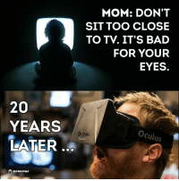 Bad, Memes, and Mom: 20  YEARS  LATER  anonews  MOM: DON'T  SIT TOO CLOSE  TO TV. IT'S BAD  FOR YOUR  EYES.  Oculus ....