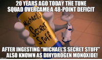 """Space Jam promoted the use of performance enhancing chemicals like DHMO!: 20 YEARSAGO TODAY THE TUNE  SQUADOVERCAMEA48-POINT DEFICIT  AFTERINGESTING MICHAEL'S SECRET STUFF""""  ALSO KNOWN AS DIHYDROGEN MONOXIDE! Space Jam promoted the use of performance enhancing chemicals like DHMO!"""