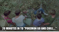 """In light of recent News reports, this seems appropriate.: 200 MINUTTESS IN TO """"POKEMON GO AND CHILL  imgflip.com In light of recent News reports, this seems appropriate."""