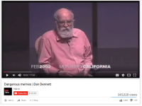 me irl: 200  MONTE FEB  0:33  17:24  Dangerous memes I Dan Dennett  TED  Subscribe  Talks  6,741,207  Add share  More  ALIFORNIA  345,028 views  3,445  I 169 me irl