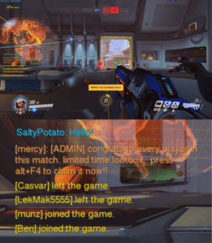 Bailey Jay, Desperate, and The Game: 200  SaltyPotato: Hell  [mercy]: [ADMIN] congrats tolevery playe  this match. limited time lootbox pres  alt+F4 to claim it now!!  Casvar] left the game  [LekMak55551 left the game.  [munz] joined the game.  [Ben] joined the game. When there is an event and you are desperate for lootbox