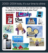 "Angry Birds, Birds, and Cartoon: 2000-2004 kids, it's our time to shine  The ""too young to be a 90's kid but too old  to relate to Musical.ly and Jake Paul""  generation  Can  DIARY  CARTOON HETWORK  PENGDIN  ISNE  CHANNEL  oriGinaL  HECARE  Poptropica  ANGRY BIRDS Who can relate?! 🤔 https://t.co/IqngS7JP5o"
