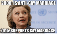 Marriage Memes: 2000: IS ANTI-GAY MARRIAGE  2015: SUPPORTS GAY MARRIAGE