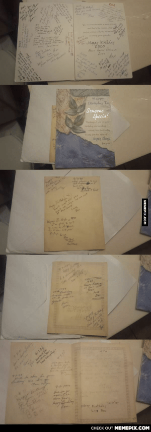 This guy ans his grandma used 2 birthday cards for the last 26 yearsomg-humor.tumblr.com: 2001  13  sure  Hapy  Zed  Vou're omeone whe is vry specl  and thats te renwly  yon're wislund only thu icet ih  ANO CISTHA TT  200y  ery year goes by  Happy Birthday  2000  Now  Hawy Herey Prte  2003  Leve  20 , Besam  hyethe an prr  ths yn  grig  f Chestens  Love,  Pan  Happy  Birthday To  Someone  Special  Thnling  your  Lirthilay and seriling  wishes, too, that koday  n only just thue start of  happy things  for you  Lve ye  Cant wait till yeu  when we are ut  Leve  Happy Birthed  Ben  HoTpy  Bthday,  m ghd I get  to carne  f Xmes and yeul  Tncfrn  41-1947  Hary  New  1993  Happy Bathony  Jear  Naw  Fere  Hay Biethdy  Clad yon could  9-7-94  You  You-  17-91  4-7.95  97-93  your  Binthig  upp  9-1-1996  mloru Yaan  Pon  HAPPY BUnthday  Love Ben  CHECK OUT MEMEPIX.COM  Sovey  MEMEPIX.COM  Son This guy ans his grandma used 2 birthday cards for the last 26 yearsomg-humor.tumblr.com
