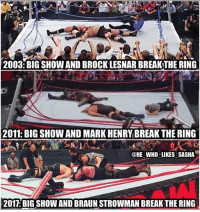 Big Show sure loves to break the ring 😂😂😂. Anyways hell of a match between these 2 again they have great chemistry 👌. wwe wwememe wwememes bigshow brocklesnar suplexcity markhenry braunstrowman romanreigns romanempire wrestler wrestling paulheyman wrestlingmemes prowrestling professionalwrestling worldwrestlingentertainment wweuniverse ruthlessagression wwenetwork wwesuperstars raw wweraw mondaynightraw smackdown smackdownlive sdlive nxt wwenxt payback: 2003: BIG SHOW AND BROCKLESNAR BREAKTHE RING  2011: BIG SHOW AND MARK HENRY BREAK THE RING  @HE WHO LIKES SASHA  2017. BIGSHOW AND BRAUN STROWMAN BREAKTHE RING Big Show sure loves to break the ring 😂😂😂. Anyways hell of a match between these 2 again they have great chemistry 👌. wwe wwememe wwememes bigshow brocklesnar suplexcity markhenry braunstrowman romanreigns romanempire wrestler wrestling paulheyman wrestlingmemes prowrestling professionalwrestling worldwrestlingentertainment wweuniverse ruthlessagression wwenetwork wwesuperstars raw wweraw mondaynightraw smackdown smackdownlive sdlive nxt wwenxt payback