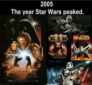 The Good Old Days: 2005  The year Star Wars peaked.  STARWARS  STAR  8-  THE SITH LORDS  REVENGE OF THE SITH The Good Old Days