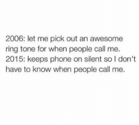 Dank, 🤖, and Ring: 2006: let me pick out an awesome  ring tone for when people call me.  2015: keeps phone on silent so l don't  have to know when people call me.