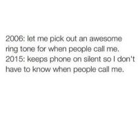 Dank, 🤖, and Ring: 2006: let me pick out an awesome  ring tone for when people call me.  2015: keeps phone on silent so l don't  have to know when people call me. Accurate.