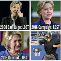Patriotic, Snapchat, and Constitution: 2008 Campaign. LOST 2016 Campaign. LOST  CALWAYS RIGHT  You're  Out!  2016 Recount, LOST HA! You just can't win, can ya Hillary?😂 maybe you shouldn't have let Americans die like it was no big deal on top of all your other scandals, you festering pile of cowshit... killary 3strikes hillaryforprison2016 hillaryforprison liberals libbys libtards liberallogic liberal ccw247 conservative constitution presidenttrump nobama stupidliberals merica america stupiddemocrats donaldtrump trump2016 patriot trump yeeyee presidentdonaldtrump draintheswamp makeamericagreatagain trumptrain maga Add me on Snapchat and get to know me. Don't be a stranger: thetypicallibby Partners: @tomorrowsconservatives 🇺🇸 @too_savage_for_democrats 🐍 @thelastgreatstand 🇺🇸 @always.right 🐘 TURN ON POST NOTIFICATIONS! Make sure to check out our joint Facebook - Right Wing Savages Joint Instagram - @rightwingsavages Joint Twitter - @wethreesavages Follow my backup page: @the_typical_liberal_backup