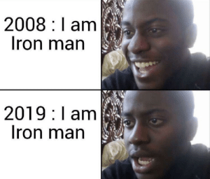 We love him 3000: 2008 I am  Iron man  2019 I am  Iron man We love him 3000