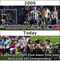 Football, Memes, and Premier League: 2009  A deflected effort from Aston Villa relegated  IPI  Newcastle from the Premier League  Today  @Troll Football  A deflected effort from Aston Villa wins  Newcastle the Championship WOW!! https://t.co/SWkZ7d2nxI