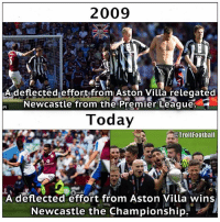 Football, Memes, and Premier League: 2009  A deflected effort from Aston Villa relegated  Newcastle from the Premier League  Today  @Troll Football  A deflected effort from Aston Villa wins  Newcastle the Championship