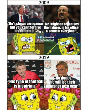 "How Times Change... ⠀⠀⠀⠀⠀⠀⠀⠀⠀⠀⠀ (📸 @thefootballtroll): 2009  He's shown arrogance. Mr Fergison organises  but youcan't forgive the fixtures in his office  his contempt& sends it everyone.  TrollFootball  eTheFootballTroll  2019  POOL  liverp  das  LIVERPOO  adidas  KOHLER addas  KOHLER  Stan  nce Chart  KOHLER  No doubt,  new bok  His tyne of football will be their  IS Inspiring.manager next year""  ぬぬ aa How Times Change... ⠀⠀⠀⠀⠀⠀⠀⠀⠀⠀⠀ (📸 @thefootballtroll)"