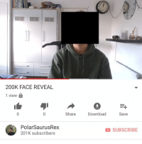 Memes, Link, and Time: 200K FACE REVEAL  1 view  Share  Download  Save  PolarSaurusRex  201K subscribers  D SUBSCRIBE You guys been asking for so long I think now is the time i show you what I look like.. so nervous posting this but link in my bio or type in my channel: PolarSaurusRex if you wanna watch. Thank for 200K lads