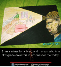 Memes, Today, and Living: 2010 1A726  I 'm a miner for a living and my son who is in  3rd grade drew this in art class for me today.  /didyouknowpagel @didyouknowpage