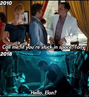 Dank, Hello, and Memes: 2010  Call mesif you're stuck in space, Tony  2018  Hello, Elon? Have we found Elons secret Reddit account yet? by Extreem13 MORE MEMES