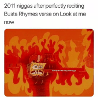 Busta Rhymes, Memes, and Wshh: 2011 niggas after perfectly reciting  Busta Rhymes verse on Look at me  now  @Akademiksthetypeofnigga Look at me now 🔥😂 @akademiksthetypeofnigga WSHH