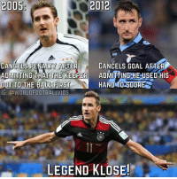Memes, 🤖, and Legend: 2012  CANCELS P  AFTER  CANCELS GOAL AFTER  ADMITTING THAT THE KEEPER  ADMITTING HE USED HIS  GOT TO THE BALL FIRST  HAND TO SCORE  IG: GdWORLDFOOTBALLWIDS  LEGEND  KLOSE! Who remembers this guy? 🙌
