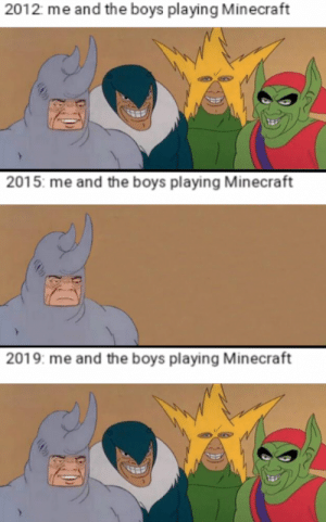 Minecraft, Boys, and The Boys: 2012 me and the boys playing Minecraft  2015: me and the boys playing Minecraft  2019: me and the boys playing Minecraft