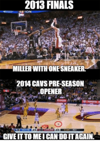 Shoes are overrated! Mike Miller wants to do it again... Credit: Carlson Flores: 2013 FINALS  BON  20  NBANEMES  MILLER WITH ONESNEAKER.  2014 CAVS PRESEASON  OPENER  DTOYOTA  TOYOTA  CLEVELAND  GIVE ITTO MEICAN DOLITAGAIN. Shoes are overrated! Mike Miller wants to do it again... Credit: Carlson Flores