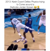 DeAndre Jordan, Kevin Durant, and Memes: 2013: Kevin Durant Defies Physics trying  to Come around a  DeAndre Jordan Screen  恟  @Highestlights KD went flying 💀😂😂🔥 - Follow @_nbamemes._ - via @highestlights