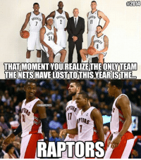 In 2014, Nets Nation is 10-2...Both loses coming to Raptors Nation!: 2014  340  THAT MMO  ONLY TEAM  THE NETS  IS THE  @NBAMEMES  PTORS  RARTORS In 2014, Nets Nation is 10-2...Both loses coming to Raptors Nation!