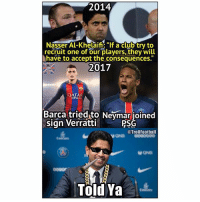"Club, Memes, and Neymar: 2014  Nasser Al-Khelaifi ""If a club try to  recruit one of our players, they will  havé to accept the consequences  2017  QATAR  AIRWAY  Barca tried to Neymar ioined  sign Verratti  PSG  @Trollfootball  Told Ya"