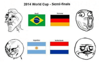 Universal Memes  [ Credit to Gat Aga ]: 2014 World Cup Semi-finals  Germany  Brazil  Argentina  Netherlands Universal Memes  [ Credit to Gat Aga ]