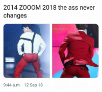 Ass, Bts, and Never: 2014 ZOOOM 2018 the ass never  changes  9:44 a.m. 12 Sep 18 #BTS #JIMIN 🐾 - The jibooty has made a public comeback