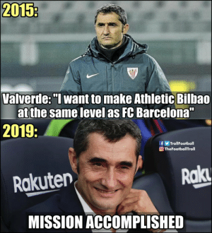 "Genius 😏👏 https://t.co/nrFidLVcaN: 2015:  Valverde: ""I want to make Athletic Bilbao  atthe same level as FC Barcelona""  2019:  TrollFootball  f  O TheFootballTroll  Rak  Rakuten  MISSION ACCOMPLISHED Genius 😏👏 https://t.co/nrFidLVcaN"