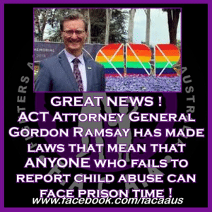 """Children, Church, and Facebook: 2015  W GREAT NEWS  ACT ATTORNEY GENERAL  GORDON RAMSAY HAS MADE  LAWS THAT MEAN THAT  ANYONE WHO FAILS TO  REPORT CHILD ABUSE CAN  FACE PRISON TIME!  www.facebook.com/Tacaaus GREAT NEWS !   ACT Attorney General Gordon Ramsay has made laws that mean that ANYONE who fails to report child abuse can face prison time !  Yes that includes priests and other religious leaders, however we can't help but wonder if they will adhere to this or any other law aimed at forcing them to break the so called """"sanctity"""" of the confessional.   Adults in Canberra could face up to two years' in jail if they fail to report child sexual abuse, under a suite of legislation ACT Attorney-General Gordon Ramsay will introduce into the ACT's parliament on Thursday.  Ministers of religion will also become mandatory reporters, with no exemption for allegations aired under the seal of confession. Information from the confessional was already going to be covered under the ACT's mandatory reporting laws come April, with a temporary exemption to expire on March 31.  If the ACT can bring this strong a law in why did the other states allow for exemptions based upon religious reasons ? Why did they bow to the religious leaders and the ACT did not ?   Sadly the Catholic church in Canberra have already come out and spoken about the fact that they do not answer to the laws of the land but instead answer to a higher power. Canberra-Goulburn Catholic Archbishop Christopher Prowse said while he supported mandatory reporting laws, there could be """"no reasonable expectation"""" that forcing priests to break the seal of confession would make people safer and urged the government to reject the new measures.  Let me tell you something Archbishop Prowse, you could not be any more wrong if you tried ! the so called seal of confession has been allowing and enabling child rapists for centuries ! this idea that a priest or anyone else could rape a child and walk into a box, tell a priest they"""